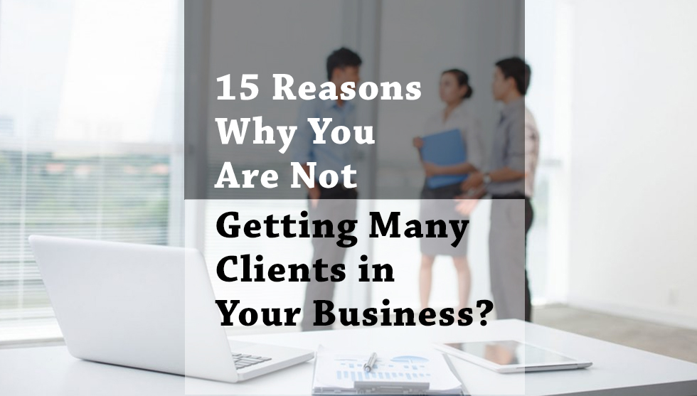 15 Reasons for Decline in Clients in Any Business